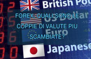 Quali sono le coppie di valute più scambiate nel Forex?